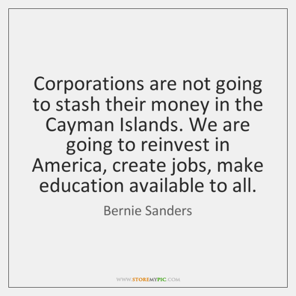 Corporations are not going to stash their money in the Cayman Islands. ...