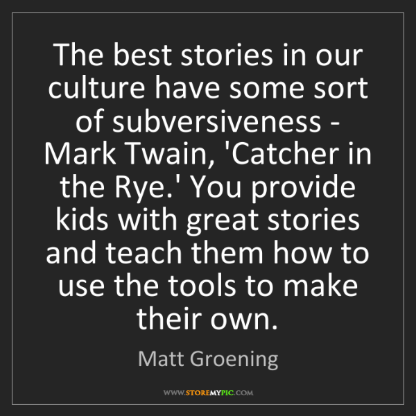 Matt Groening: The best stories in our culture have some sort of subversiveness...