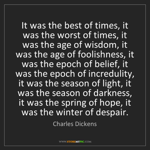 Charles Dickens: It was the best of times, it was the worst of times,...