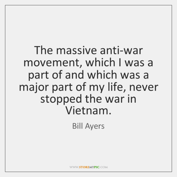 The massive anti-war movement, which I was a part of and which ...