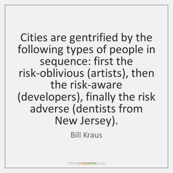 Cities are gentrified by the following types of people in sequence: first ...