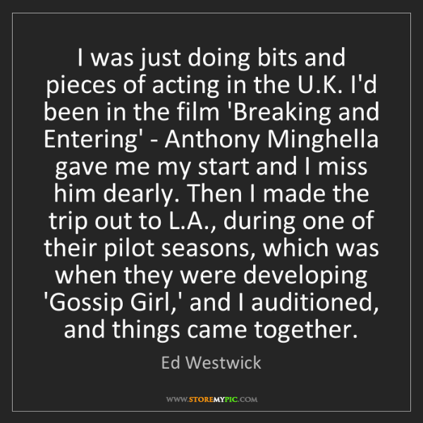 Ed Westwick: I was just doing bits and pieces of acting in the U.K....