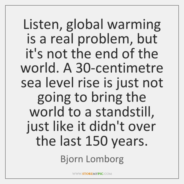 Listen Global Warming Is A Real Problem But Its Not The End