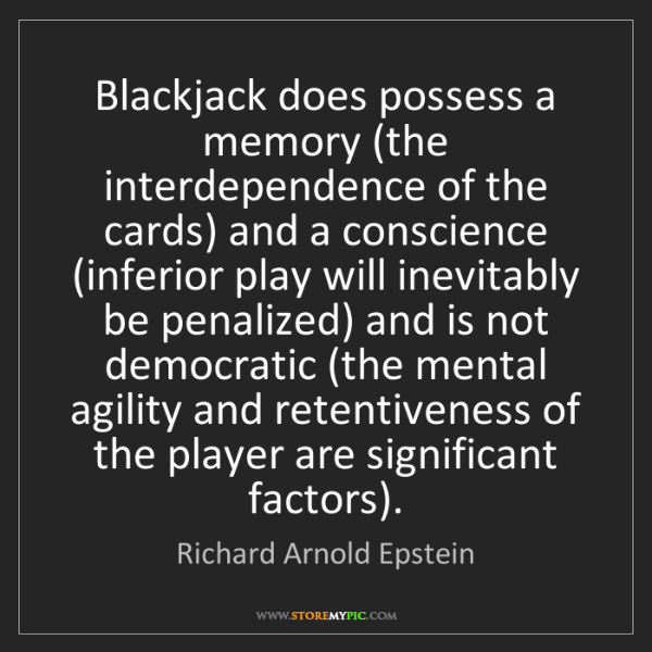 Richard Arnold Epstein: Blackjack does possess a memory (the interdependence...