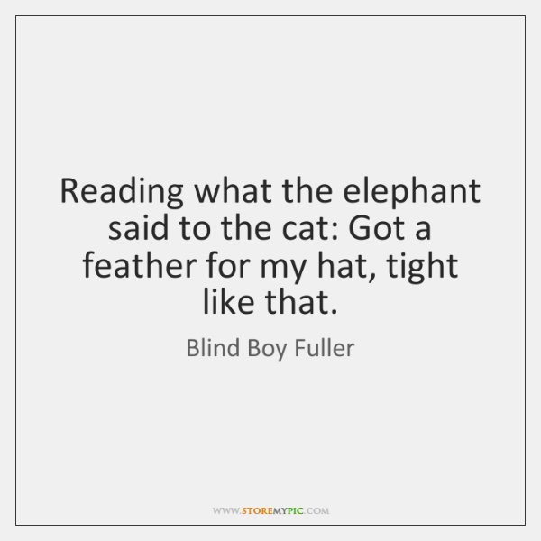Reading what the elephant said to the cat: Got a feather for ...