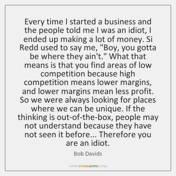 Every time I started a business and the people told me I ...