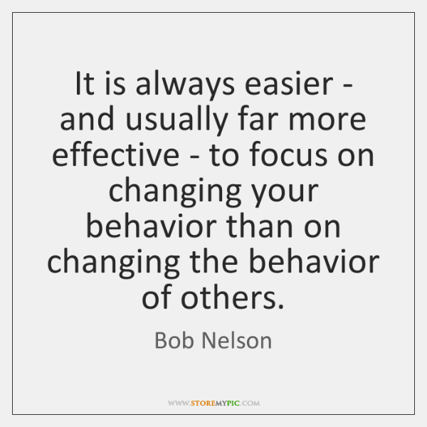 It is always easier - and usually far more effective - to ...