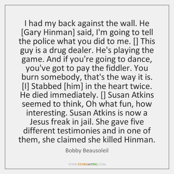 I had my back against the wall. He [Gary Hinman] said, I'm ...