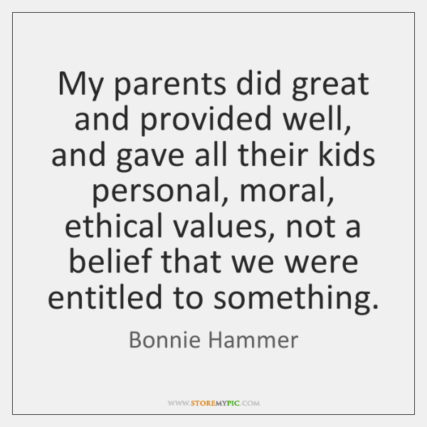 My parents did great and provided well, and gave all their kids ...