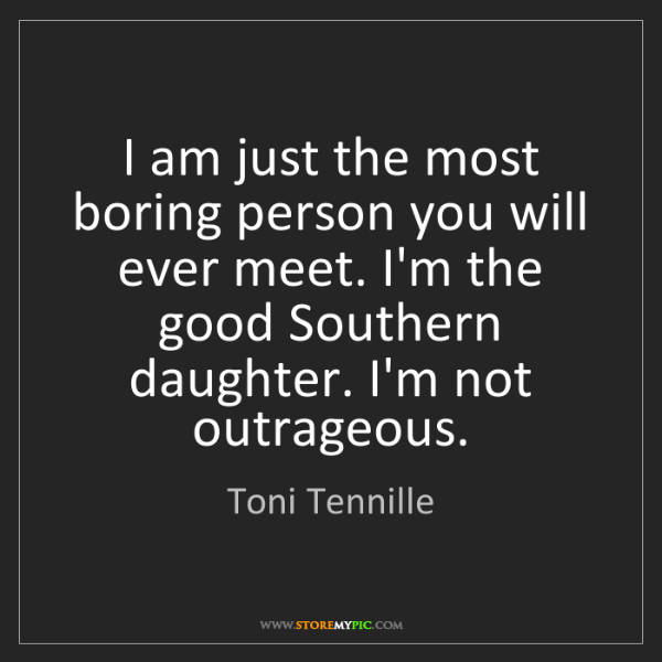Toni Tennille: I am just the most boring person you will ever meet....