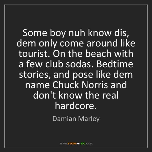 Damian Marley: Some boy nuh know dis, dem only come around like tourist....