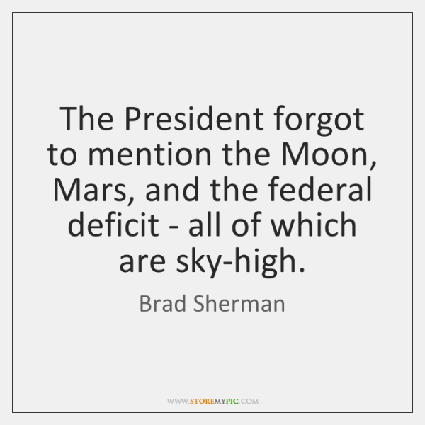 The President forgot to mention the Moon, Mars, and the federal deficit ...