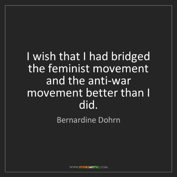 Bernardine Dohrn: I wish that I had bridged the feminist movement and the...