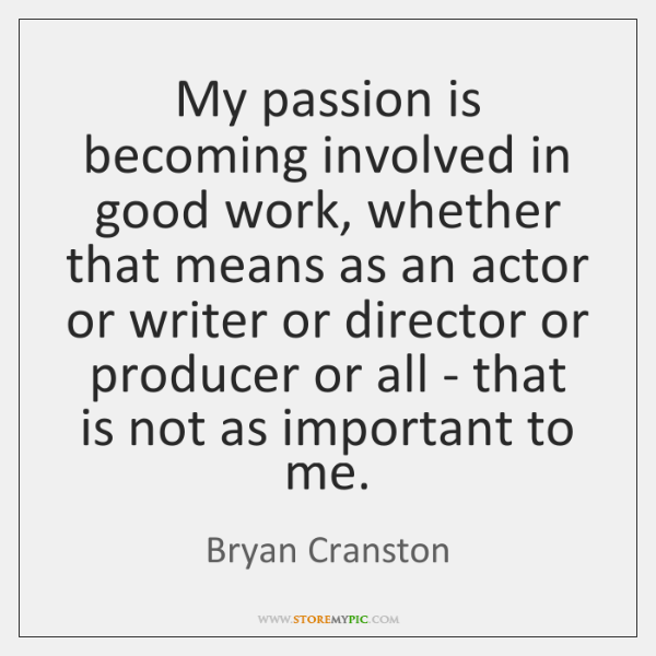 My passion is becoming involved in good work, whether that means as ...