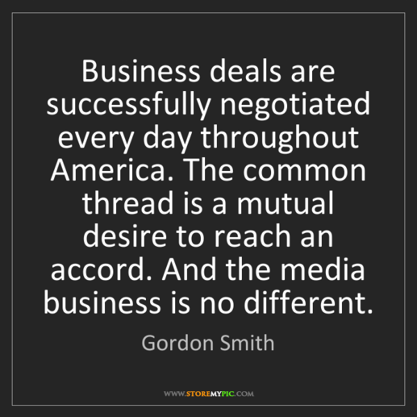 Gordon Smith: Business deals are successfully negotiated every day...