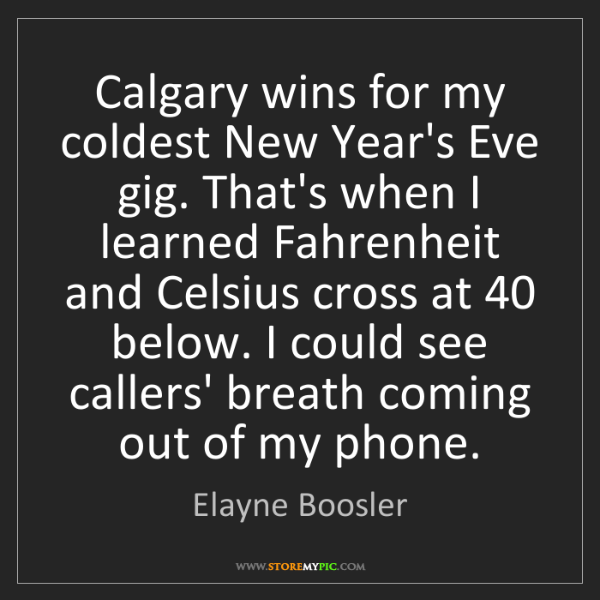 Elayne Boosler: Calgary wins for my coldest New Year's Eve gig. That's...
