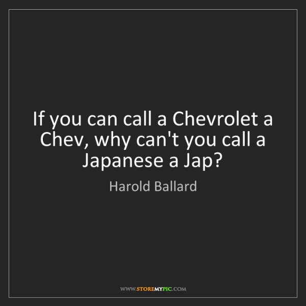 Harold Ballard: If you can call a Chevrolet a Chev, why can't you call...
