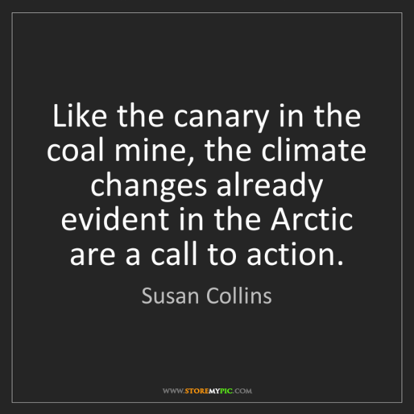 Susan Collins: Like the canary in the coal mine, the climate changes...