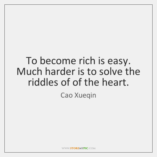 To become rich is easy. Much harder is to solve the riddles ...