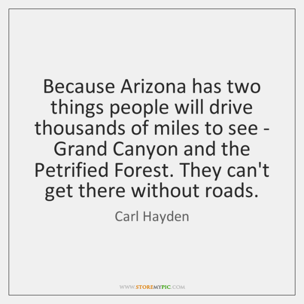 Because Arizona has two things people will drive thousands of miles to ...