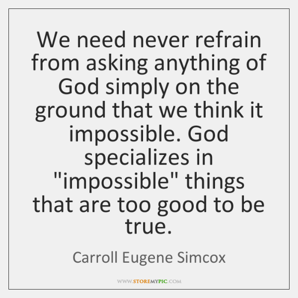 We need never refrain from asking anything of God simply on the ...