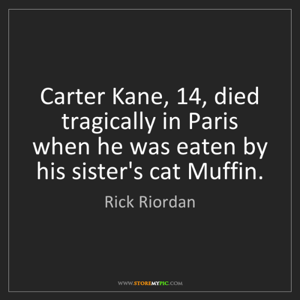 Rick Riordan: Carter Kane, 14, died tragically in Paris when he was...