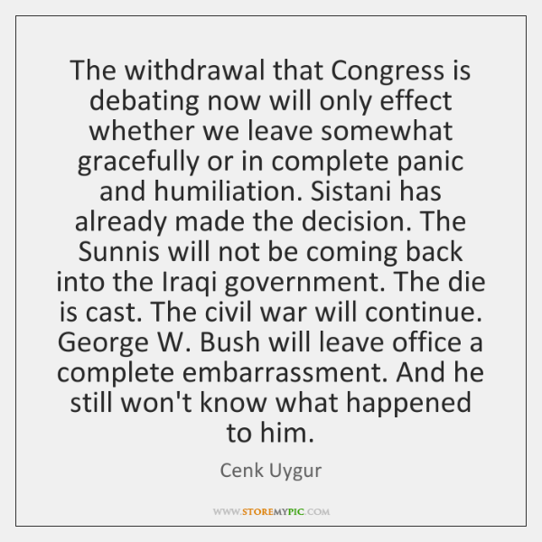 The withdrawal that Congress is debating now will only effect whether we ...