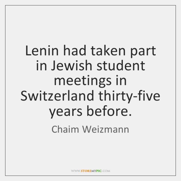 Lenin had taken part in Jewish student meetings in Switzerland thirty-five years ...