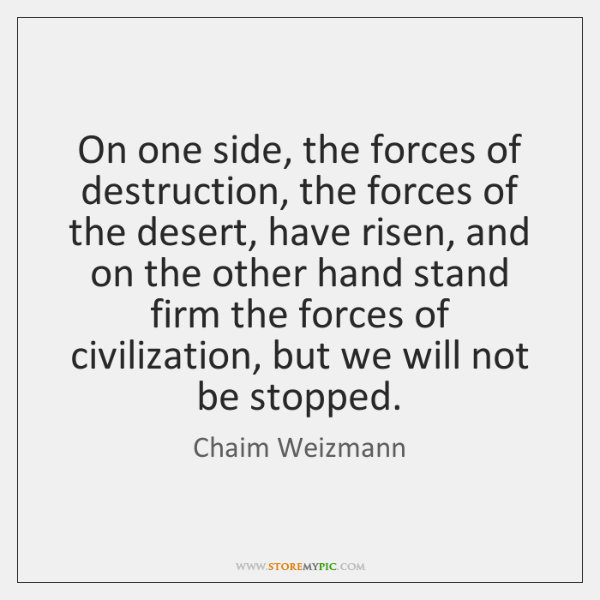 On one side, the forces of destruction, the forces of the desert, ...