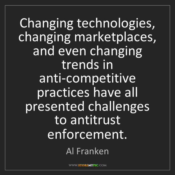 Al Franken: Changing technologies, changing marketplaces, and even...