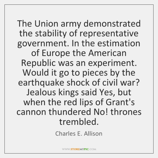 The Union army demonstrated the stability of representative government. In the estimation ...