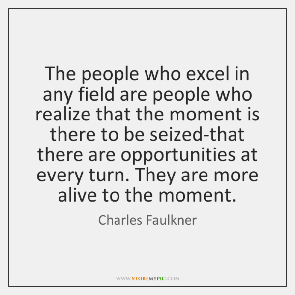 The people who excel in any field are people who realize that ...