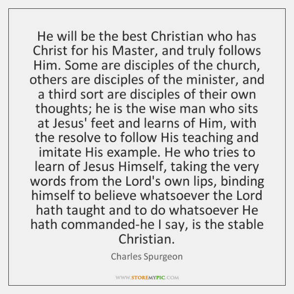 He will be the best Christian who has Christ for his Master, ...