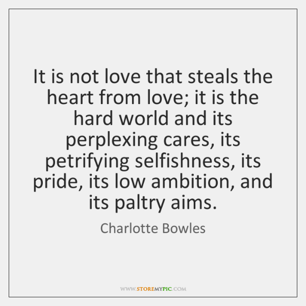 It is not love that steals the heart from love; it is ...