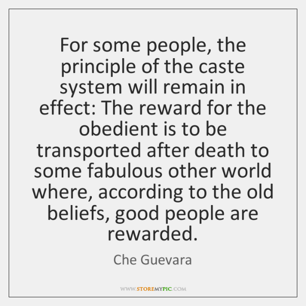 For some people, the principle of the caste system will remain in ...