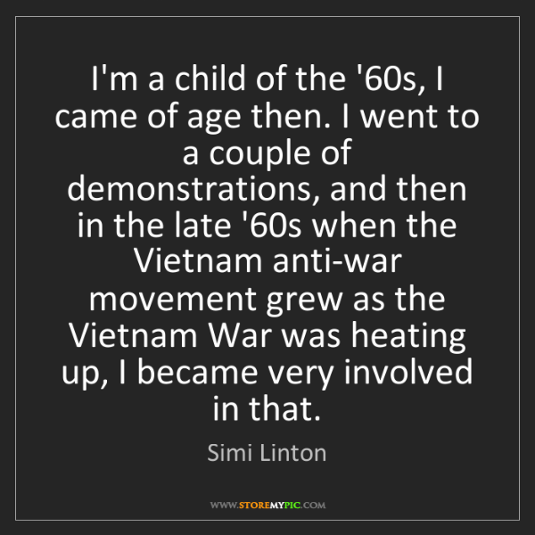 Simi Linton: I'm a child of the '60s, I came of age then. I went to...