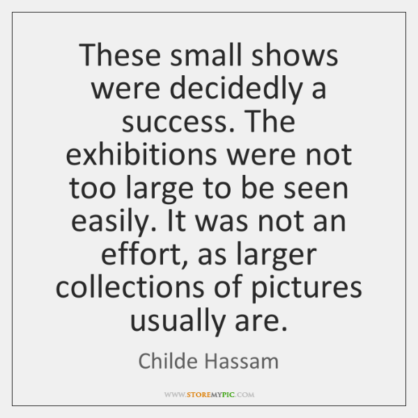 These small shows were decidedly a success. The exhibitions were not too ...