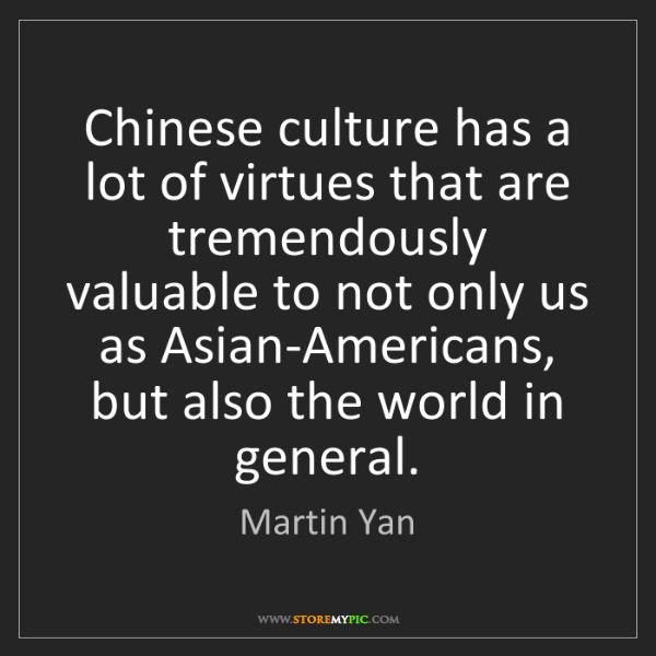 Martin Yan: Chinese culture has a lot of virtues that are tremendously...