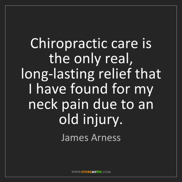 James Arness: Chiropractic care is the only real, long-lasting relief...