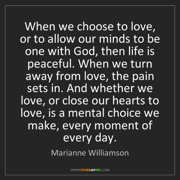 Marianne Williamson: When we choose to love, or to allow our minds to be one...