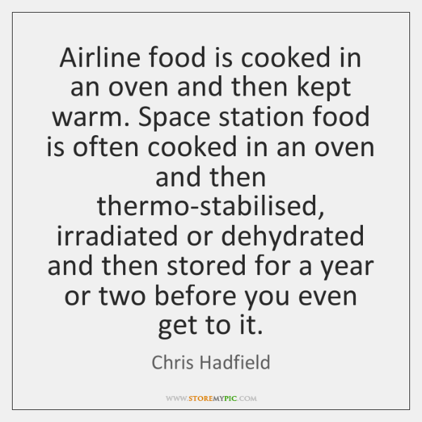 Airline food is cooked in an oven and then kept warm. Space ...
