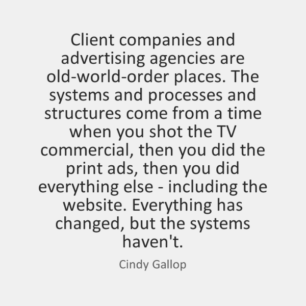 Client companies and advertising agencies are old-world-order places. The systems and processes ...