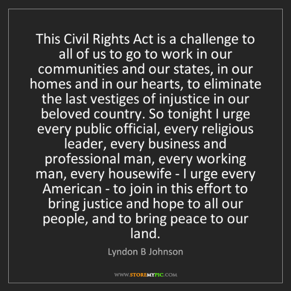 Lyndon B Johnson: This Civil Rights Act is a challenge to all of us to...