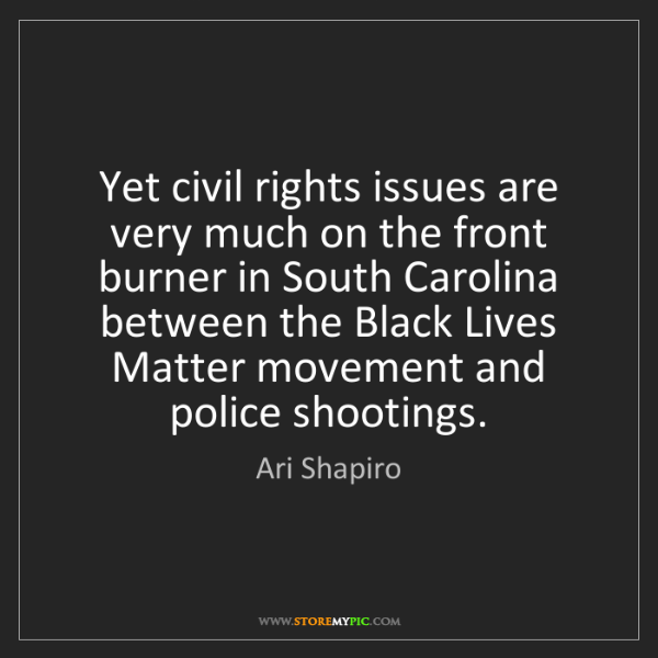 Ari Shapiro: Yet civil rights issues are very much on the front burner...
