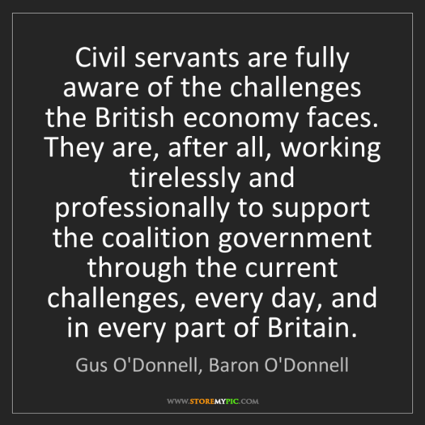 Gus O'Donnell, Baron O'Donnell: Civil servants are fully aware of the challenges the...