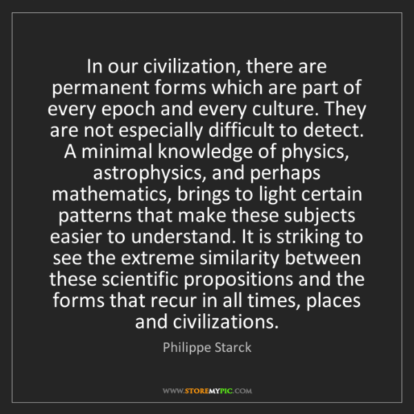 Philippe Starck: In our civilization, there are permanent forms which...