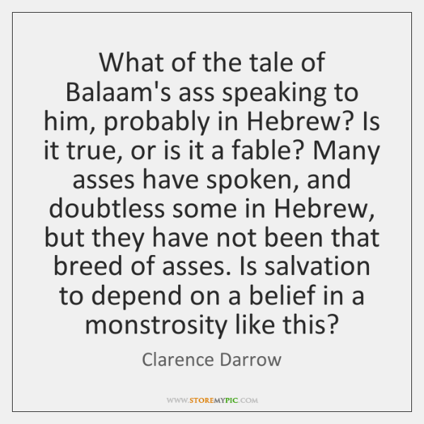 What of the tale of Balaam's ass speaking to him, probably in ...