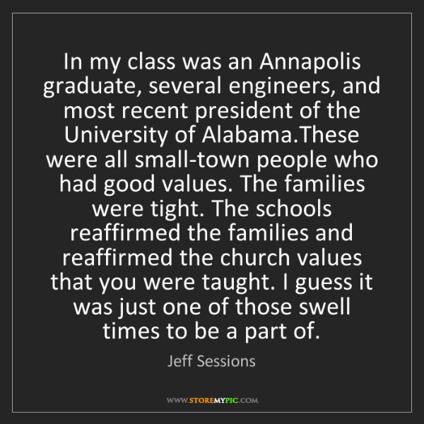 Jeff Sessions: In my class was an Annapolis graduate, several engineers,...