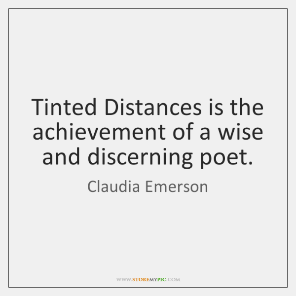 Tinted Distances is the achievement of a wise and discerning poet.