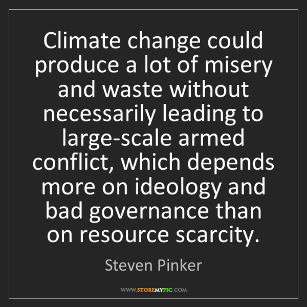 Steven Pinker: Climate change could produce a lot of misery and waste...
